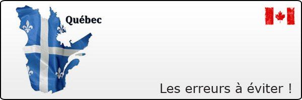 Les erreurs à éviter de faire au Québec !